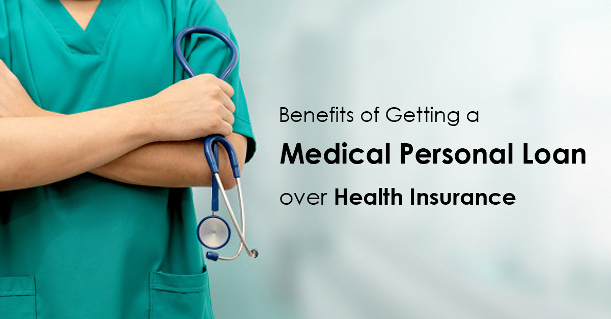 Benefits of Getting a Medical Personal Loan over Health Insurance
