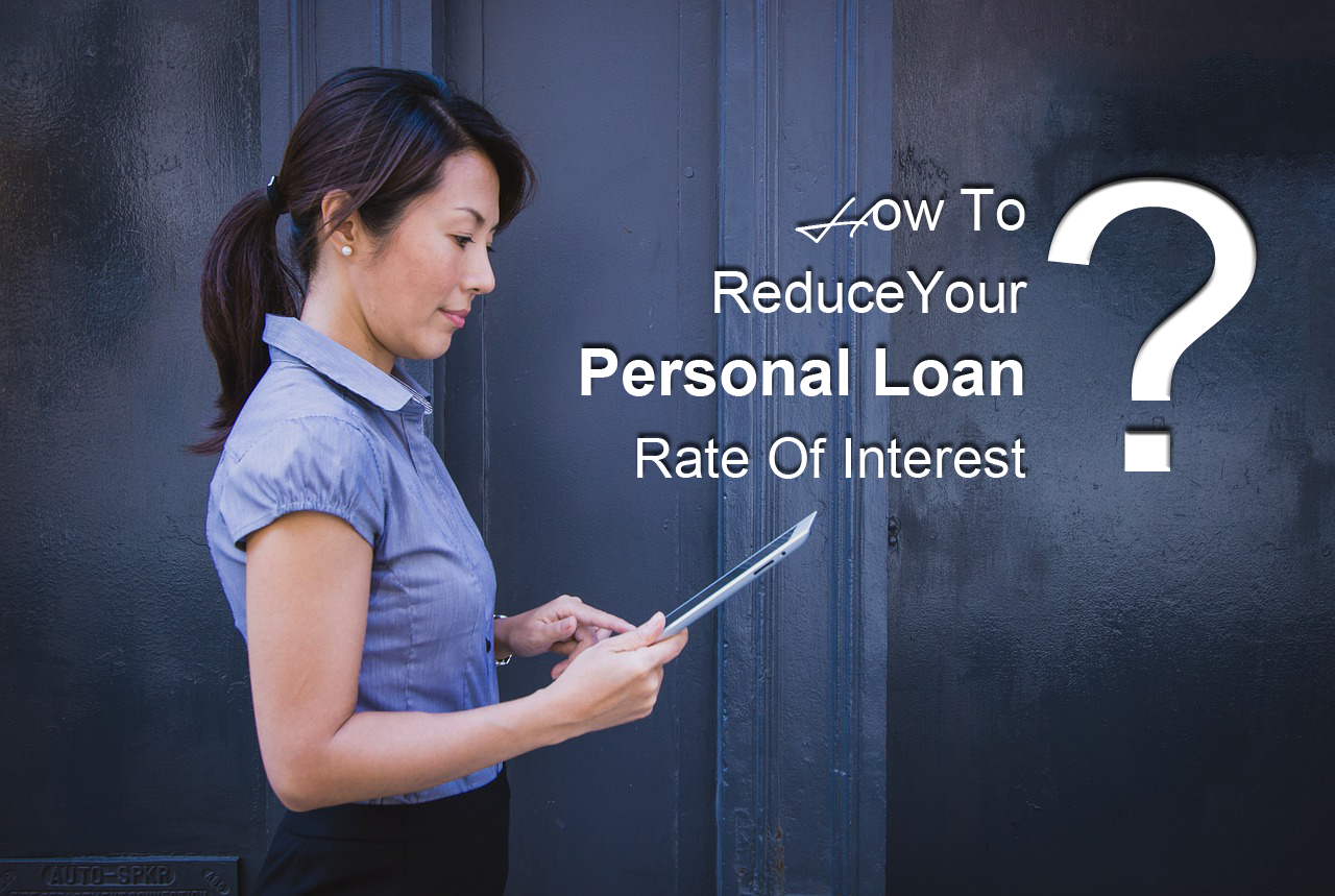 How to reduce your personal loan rate of interest