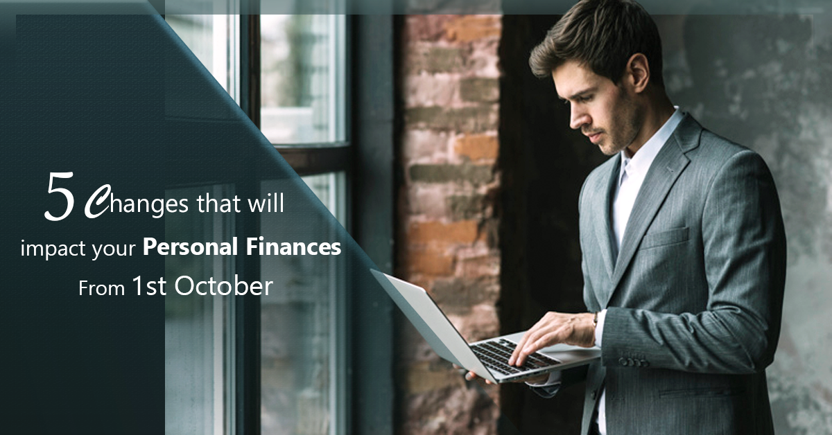 5 Changes that will Impact Your Personal Finances from 1st October