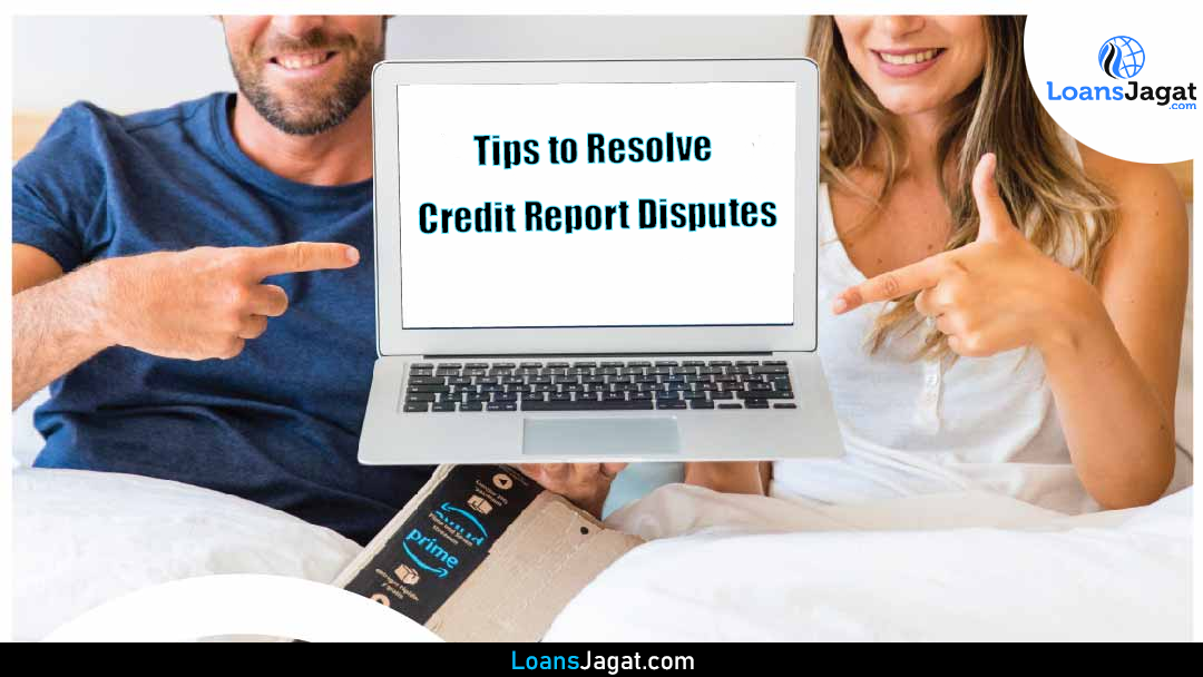 Tips to Resolve Credit Report Disputes