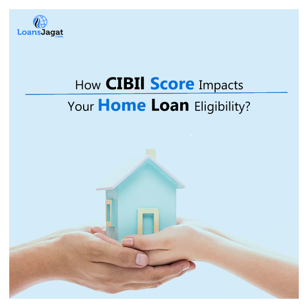 How CIBIl Score Impacts Your Home Loan Eligibility