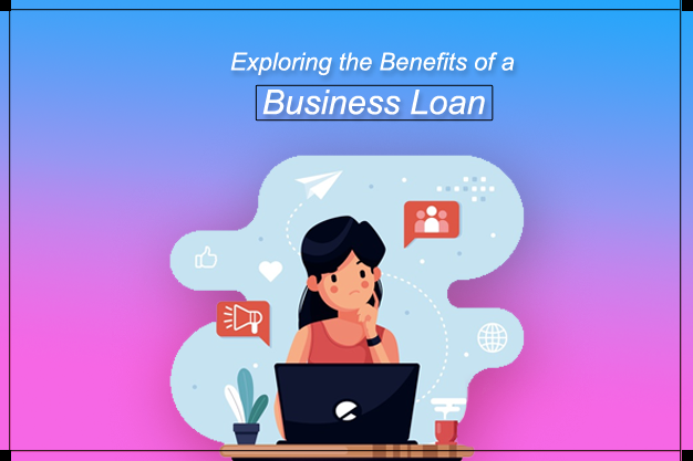 Exploring the Benefits of a Business Loan