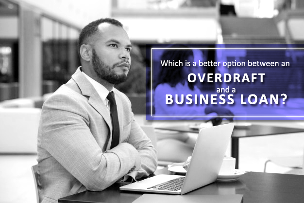 Which is a better option between an Overdraft and a Business loan?