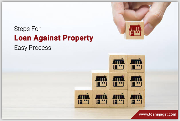 Steps For Loan Against Property Easy Process