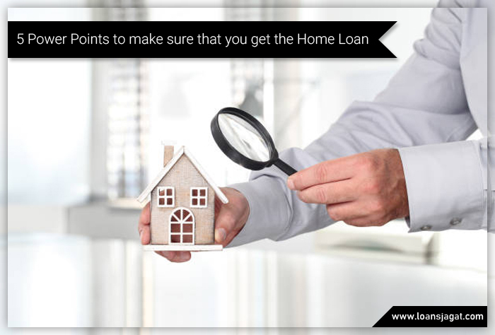 5 Power Points to make sure that you get the home loan