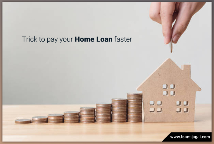 Trick to pay your home loan faster