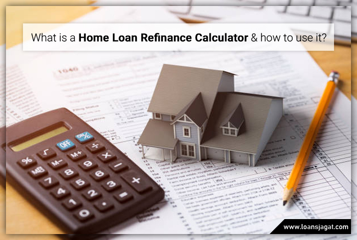 What is a home loan refinance calculator and how to use it?