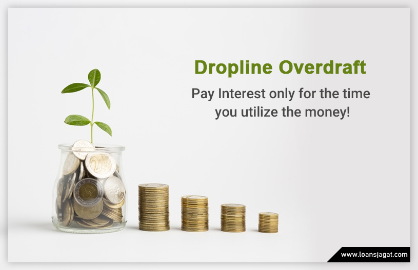 Dropline Overdraft: Pay Interest only for the time you utilize the money!